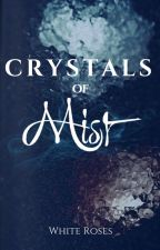 Crystals of Mist by Roses_Of_White