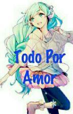 2| ♡~Todo por Amor~♡ (Utapri y tu) by MarinetteFrost