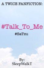 [SaTzu] #Talk_To_Me by SleepWalkT