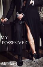 MY POSSESIVE CEO by Aldelard_