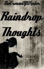 Raindrop Thoughts by TheCrownOfWinter