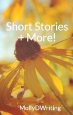 Short Stories + More! by MollyDWriting