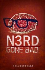Nerd Gone Bad by neiliabrainz