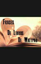 Frases De Libros De Wattpad by Skeeter-