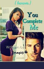 You Complete Me  ( bwwm ) by imaG23
