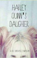 HARLEY QUINN'S DAUGHTER (A DC FANFICTION) by ThePoetWarrior127