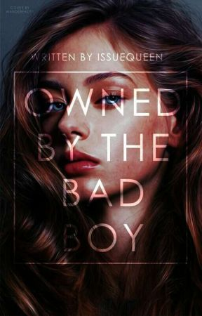 Owned By The Bad Boy by issuequeen