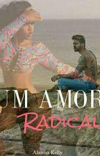 UM AMOR RADICAL by Alanna_Kelly