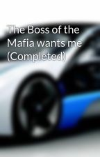 The Boss of the Mafia wants me (Completed) by XiaCameron