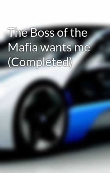 The Boss of the Mafia wants me (Completed)