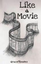 Like A Movie by gracerhodes