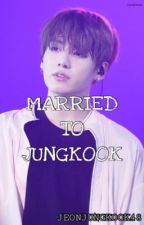 Married to Jungkook by Taekookkkk