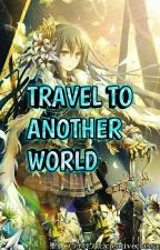 [CHUYỂN SINH +XK] TRAVEL TO ANOTHER WORLD by Kamito_Kirigaya
