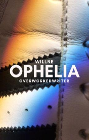 OPHELIA » WILLNE by overworkedwriter