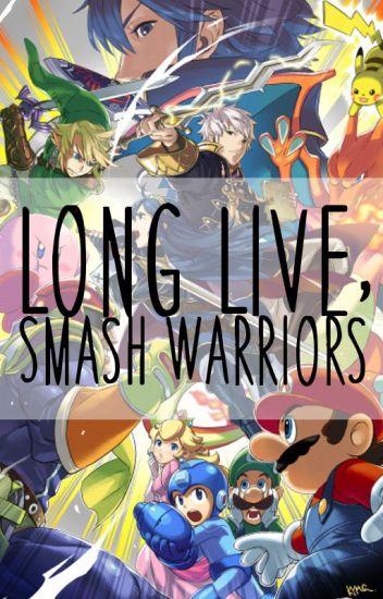 Long Live, Smash Warriors (Super Smash Bros. Fanfic) (Completed)