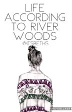 Life according to River Woods by itsbethjoy