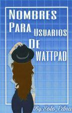 Nombres De Usuarios Para Wattpad by Solo_Edna