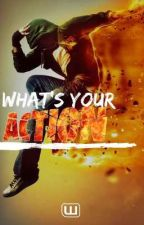 What's your Action? by action