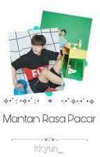 Mantan Rasa Pacar {hyungwonho} [SEMI HIATUS] by kkyun_
