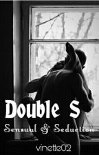 Double S (Sensual and Seduction)  by vinette02
