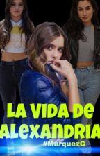 La Vida De Alexandria (Camren) (G!P) by MarquezGisela
