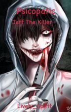 Psychopathic || Jeff the Killer [Dark story] by Lively_Spirit