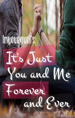 It's Just You and Me Forever and Ever