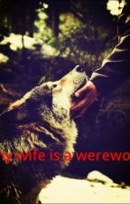 My wife is a werewolf by novawritings