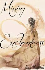 Missing Enchantress [ COMPLETED Watty's2018] by keilliek