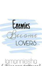 Enemies Become Lovers (super Slow Update) by iamanniesha92