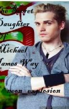 The Secret Daughter Of Michael James Way! by neon_explosion