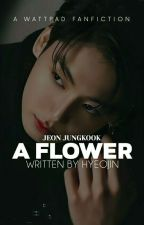 زَهـــرَة | A Flower|JJK  ✔ by Hyeo_jin