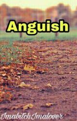 Anguish by ImabitchImalover