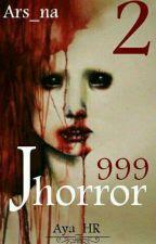 ※||999.J.horror||※ 2 ← الجزء الثاني by Ars_na