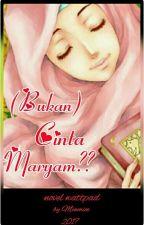(Bukan) Cinta Maryam ?? (VERSI BARU) SELESAI by minmiee