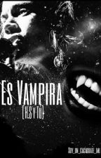 Es Vampira -[H.S & Tú] by soy_un_cacaguate_lml