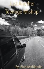 Just Another Teenage Mishap {Book 2 of the Teenage Wreck Trilogy} by BlondestBlondia