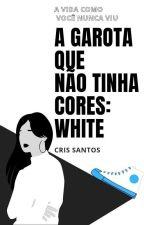 A Garota Que Não Tinha Cores: White by ZayndaMania