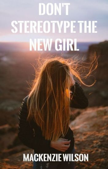 Don't Stereotype The New Girl