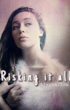 Risking it all - Alycia/You by bravesalycia