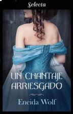 Un Chantaje Arriesgado {II} PUBLICADO by EneidaWolf