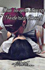 Due in una stanza || Federico Rossi || by Mart___