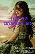 Not an ordinary life by anartisticdreamer11