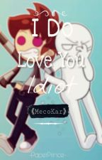I do love you,idiot // MecoKar  by -PaperPrince-