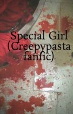 Special Girl (Creepypasta fanfic) by OmbreDragon