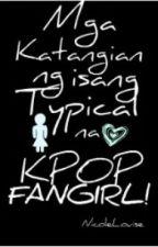 Mga katangian ng isang typical na KPOP FANGIRL! by NicoleLouise