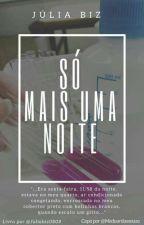 Só Mais Uma Noite by juliabiz0808