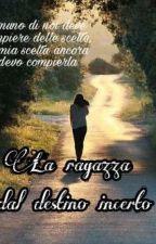 La Ragazza Dal Destino Incerto  (Sequel Di: La Ragazza Dal Passato Celato)  by bea_sad