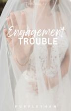 Engagement Trouble (Trouble, #1) by purpleyhan