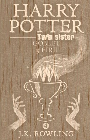 Harry Potter twin sister : Goblet of fire - Hope - Wattpad